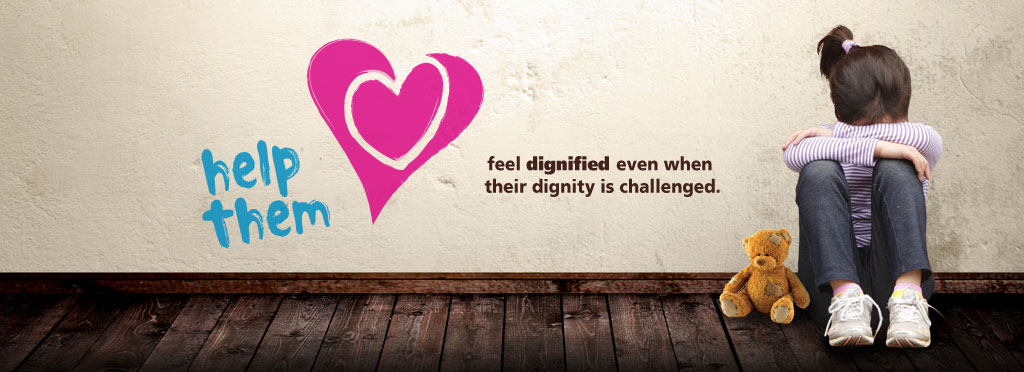 help Them feel dignified even when their dignity is challenged.